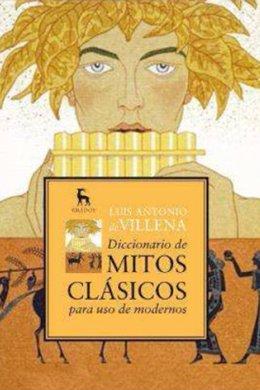 'Diccionario de mitos clásicos para uso de modernos'  de Luis Antonio de Villena