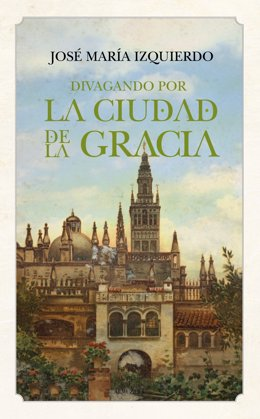Almuzara Reedita 'Divagando Por La Ciudad De La Gracia', De José María Izquierdo