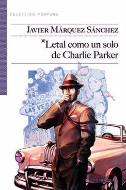 Javier Márquez Sánchez Presenta 'Letal Como Un Solo De Charlie Parker'