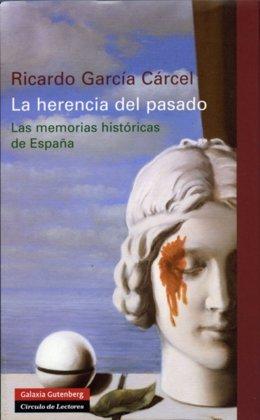 'La Herencia Del Pasado. Las Memorias Históricas De España', De Ricardo García