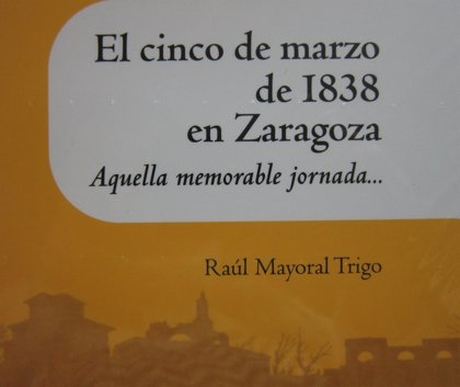 La IFC presenta un libro dedicado al 5 de marzo de 1838 en la capital aragonesa