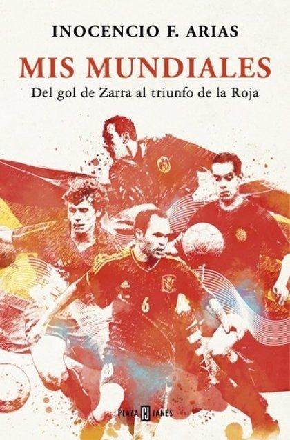 Inocencio Arias publica 'Mis Mundiales', un recorrido desde el gol de Zarra al triunfo de 'La Roja'
