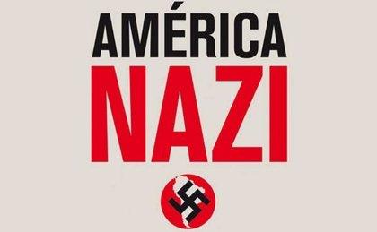 'América nazi', el libro que rastrea el origen del nazismo en Latinoamérica