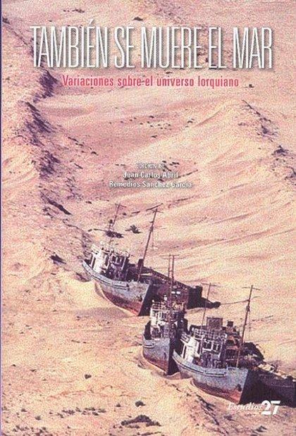 Málaga.-Cultura.-El libro 'También se muere el mar', editado por el Centro del 27, profundiza en la obra de García Lorca
