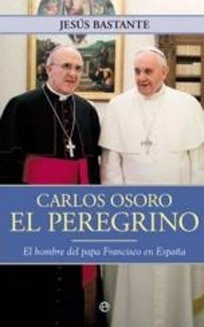 CANTABRIA.-El periodista Jesús Bastante presenta mañana en Santander la primera biografía sobre Carlos Osoro