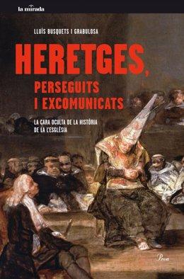 Libro de Lluís Busquets 'Heretges, perseguits i excomunicats' (Proa)