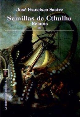 Semillas de Cthulhu, de José Francisco Sastre