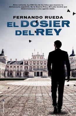 """""""El Dosier Del Rey"""", Novela Del Periodista Fernando Rueda (Roca Editorial)"""