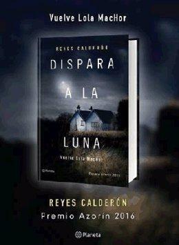 Reyes Calderón, Premio Azorín 2016 con 'Dispara a la Luna'