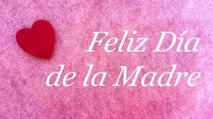 10 Frases Para Felicitar El Día De La Madre En Iberoamérica