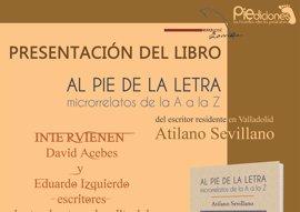 Atilano Sevillano presenta mañana 'Al pie de la letra, microrrelatos de la A a la Z' en la Casa Zorrilla de Valladolid