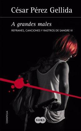 Portada de 'A grandes males', nueva novela de César Pérez Gellida