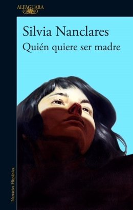 Silvia Nanclares 'Quién quiere ser madre' (Alfaguara)