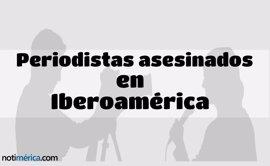 El alarmante costo de ejercer el periodismo en Iberoamérica