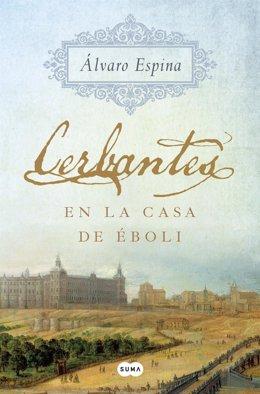 Álvaro Espina, 'Cerbantes en la casa de Éboli' (Penguin Random House Grupo Edito
