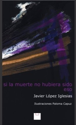 Javier López Iglesias 'Si la muerte no hubiera sido eso' (Editorial Cuestión de