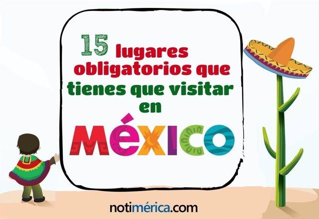 15 Lugares Obligatorios Que Tienes Que Visitar En México