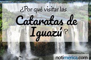 ¿Por qué visitar las Cataratas de Iguazú?