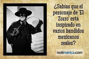¿Sabías que el personaje de 'El Zorro' está inspirado en varios bandidos mexicanos reales?