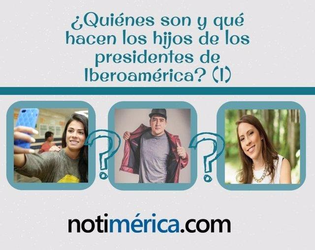 ¿Quiénes Son Y Qué Hacen Los Hijos De Los Presidentes De Iberoamérica? (I)