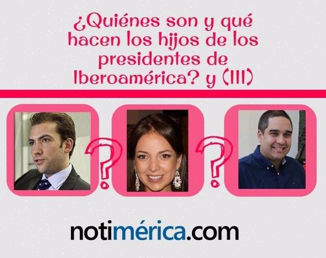 ¿Quiénes Son Y Qué Hacen Los Hijos De Los Presidentes De Iberoamérica? Y (III)