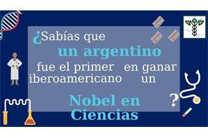 ¿Sabías que un argentino fue el primer iberoamericano en ganar un Nobel de Ciencias?