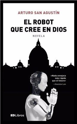 Libro de Arturo San Agustín 'El robot que cree en Dios' (ED Libros)