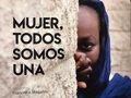 MUJER, TODOS SOMOS UNA, LAS HISTORIAS TRAS LOS ROSTROS DE LA VIOLENCIA DE GENERO EN EL MUNDO