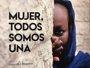 'Mujer, todos somos una', las historias tras los rostros de la violencia de género en el mundo
