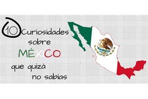 Algunas cosas que quizá no sabías sobre México