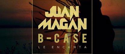 Juan Magan estrena Le encanta, nuevo single junto a B-Case (UNIVERSAL MUSIC)