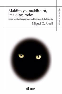 Libro de Miguel Aracil 'Maldito yo, maldito tú, ¡malditos todos!' (Eds.Oblicuas)