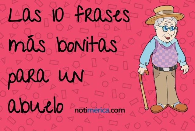 Las 10 Frases Más Bonitas Para Dedicar En El Día Del Abuelo