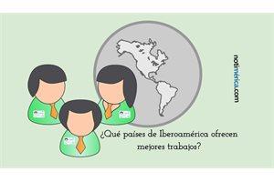 Los 5 países de Iberoamérica que ofrecen los empleos de más calidad