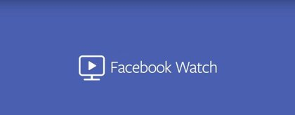 Facebook lanza Watch, la nueva plataforma de vídeos que competirá con Netflix y YouTube