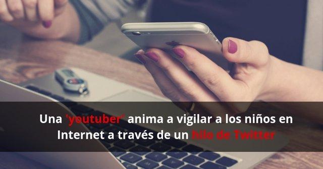 Una 'youtuber' anima a vigilar a los niños en Internet a través de un hilo