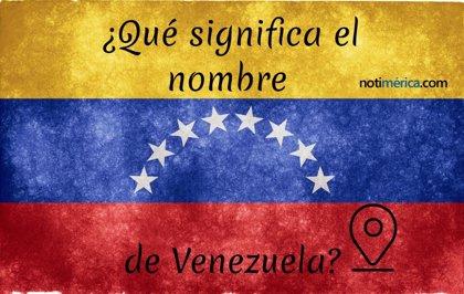 Venezuela: origen del nombre y su significado