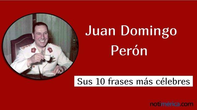 Las 10 frases más célebres de Juan Domingo Perón