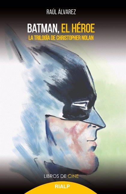 Ediciones Rialp publica 'Batman. El héroe. La trilogía de Christopher Nolan', de Raúl Álvarez