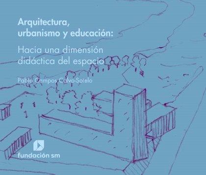 La Fundación SM presenta mañana en Madrid 'Arquitectura, urbanismo y educación', de Pablo Campos