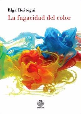 Portada  de 'La fugacidad del color' de Elga Reátegui