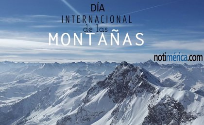 11 de diciembre: Día Internacional de las Montañas, ¿cuál es la importancia de esta celebración?