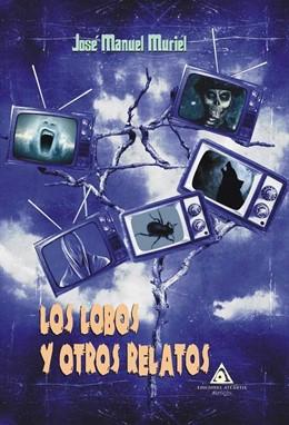 Los Lobos y otros relatos', nueva obra de José Manuel Muriel.