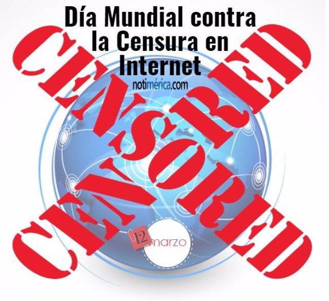 12 De Marzo: Día Mundial Contra La Censura En Internet, ¿Qué Motivó La Celebraci