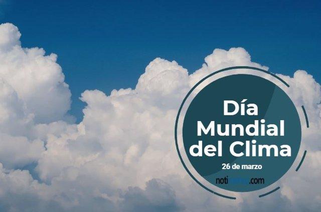 26 De Marzo: Día Mundial Del Clima, ¿Qué Significado Tiene Esta Efeméride?