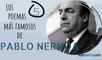 Los 5 Poemas Más Famosos Y Bonitos De Pablo Neruda