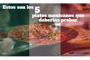 Estos son los 5 platos que debes probar si viajas a México