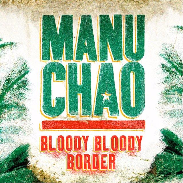 SABADO Manu Chao estrena la reivindicativa Bloody Bloody Border