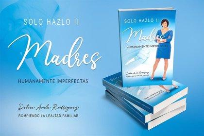 Dilcia Ávila publica su segundo libro de la serie 'SOLO HAZLO' sobre el impacto emocional de la maternidad