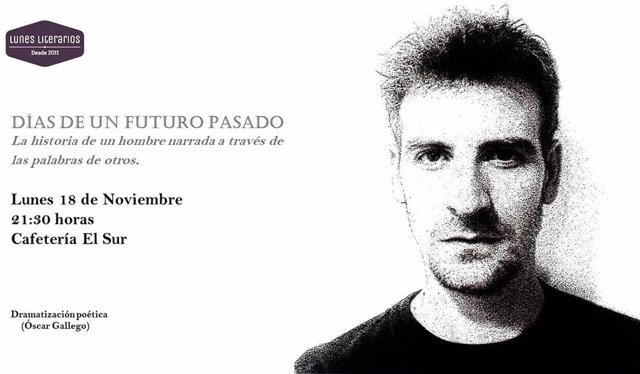 Cartel de la dramatización poética de Óscar Gallego, 'Días de un futuro pasado', dentro de los 'Lunes Literarios'